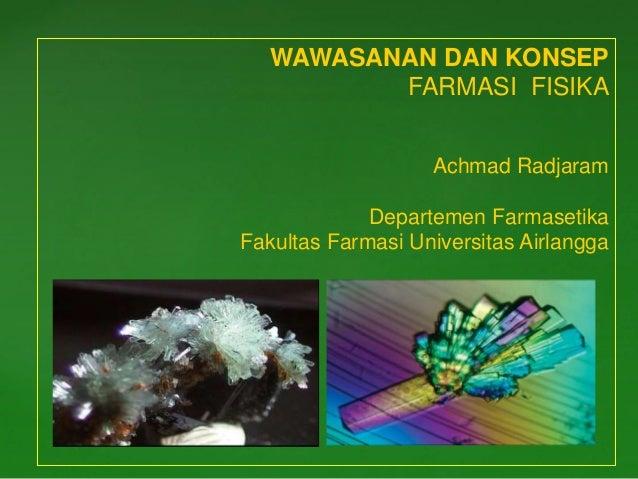 1 WAWASANAN DAN KONSEP FARMASI FISIKA Achmad Radjaram Departemen Farmasetika Fakultas Farmasi Universitas Airlangga