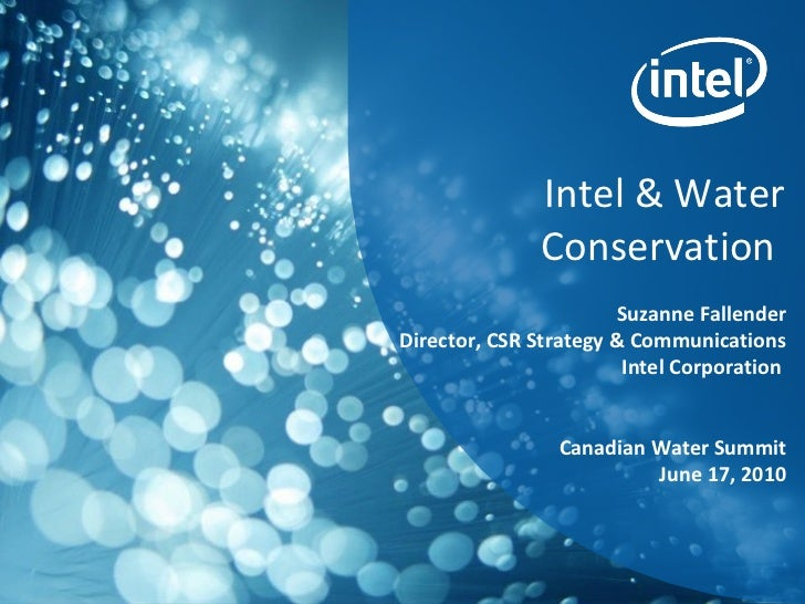 Intel & Water Conservation  Suzanne Fallender Director, CSR Strategy & Communications Intel Corporation  Canadian Water Su...