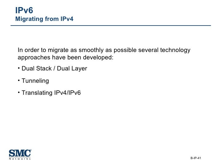 IPv6  Migrating from IPv4   <ul><li>In order to migrate as smoothly as possible several technology approaches have been de...