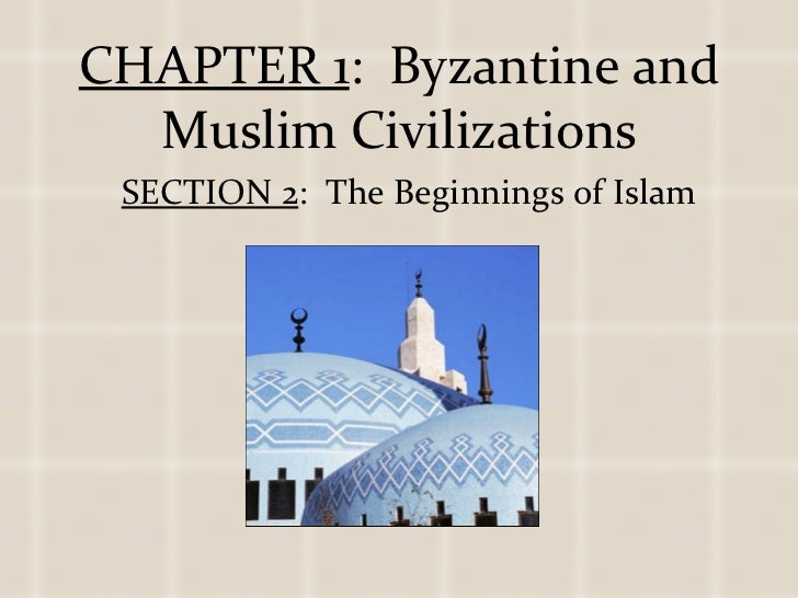 CHAPTER 1 :  Byzantine and Muslim Civilizations SECTION 2 :  The Beginnings of Islam