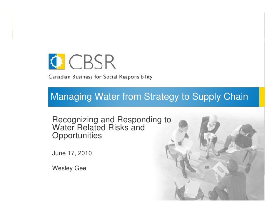 Managing Water from Strategy to Supply Chain  Recognizing and Responding to Water Related Risks and Opportunities  June 17...