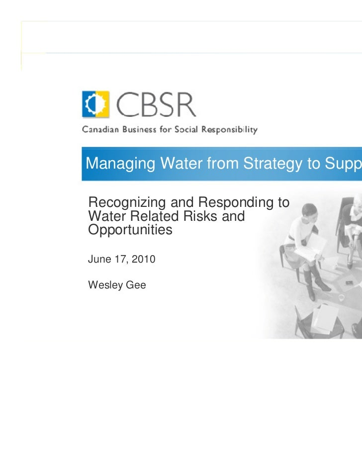 Managing Water from Strategy to Supply ChainRecognizing and Responding toWater Related Risks andOpportunitiesJune 17, 2010...