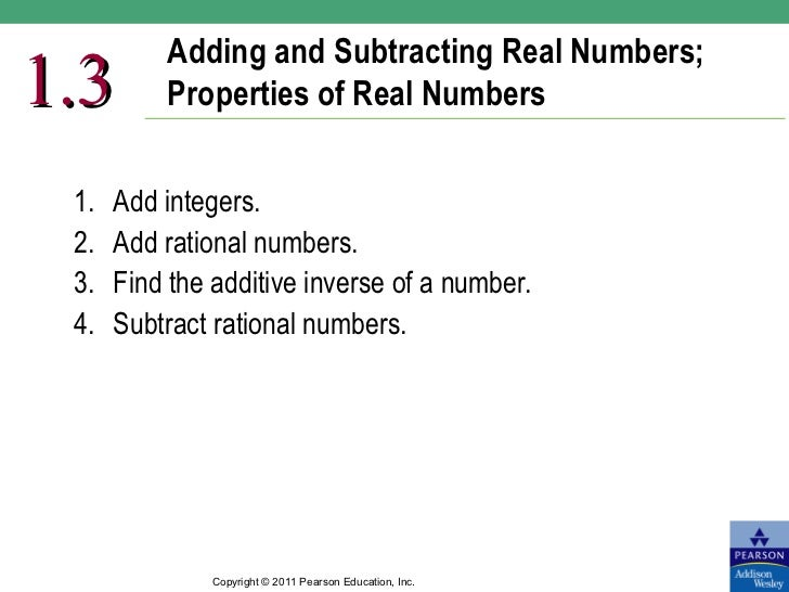 Adding and Subtracting Real Numbers;1.3       Properties of Real Numbers 1.   Add integers. 2.   Add rational numbers. 3. ...