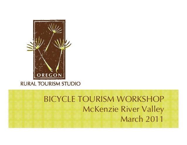 BICYCLE TOURISM WORKSHOP         McKenzie River Valley                  March 2011