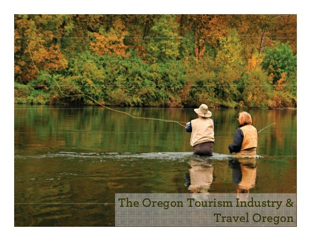 The Oregon Tourism Industry &               Travel Oregon
