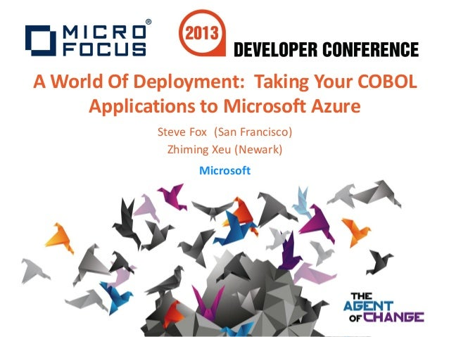 A World Of Deployment: Taking Your COBOLApplications to Microsoft AzureSteve Fox (San Francisco)Zhiming Xeu (Newark)Micros...