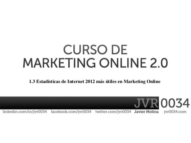 1.3 Estadísticas de Internet 2012 más útiles en Marketing Online