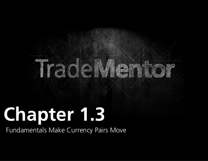Chapter 1.3Fundamentals Make Currency Pairs Move                             0