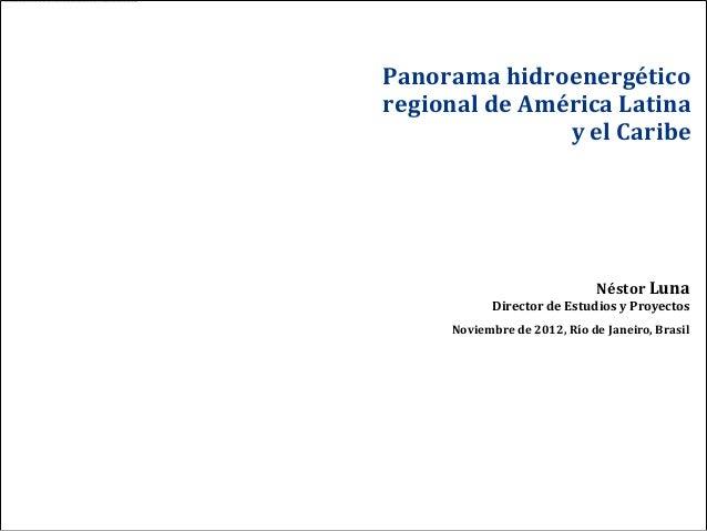 Panorama hidroenergéticoregional de América Latina               y el Caribe                             Néstor Luna      ...