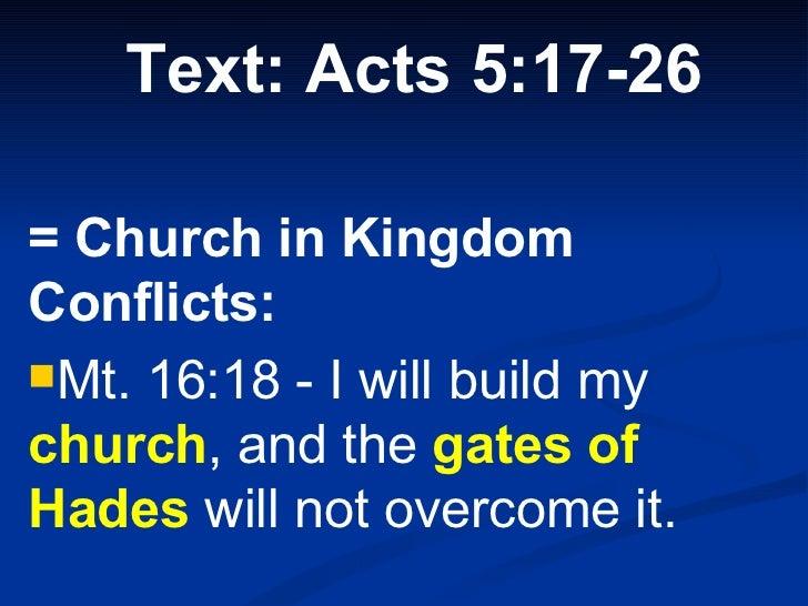 <ul><li>Text: Acts 5:17-26 </li></ul><ul><li>= Church in Kingdom Conflicts:  </li></ul><ul><li>Mt. 16:18 -  I will build m...