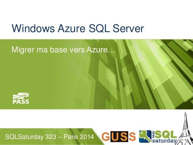 Windows Azure SQL Server  Migrer ma base vers Azure…  SQLSaturday 323 – Paris 2014