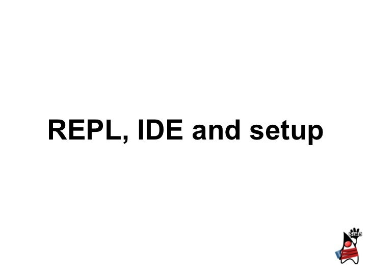 REPL, IDE and setup