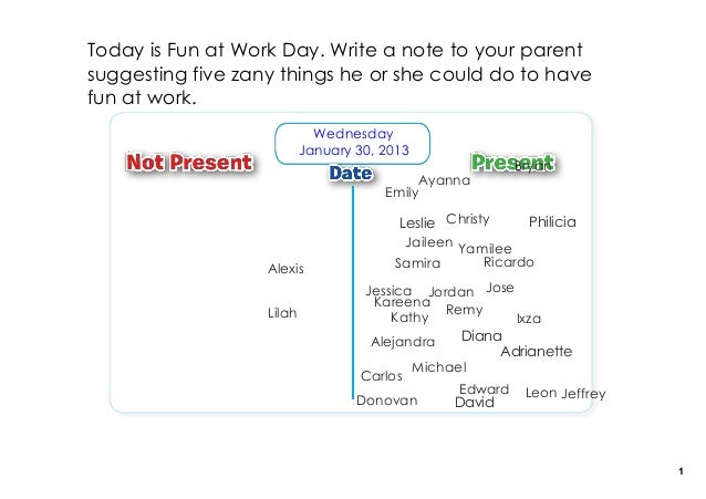 Today is Fun at Work Day. Write a note to your parentsuggesting five zany things he or she could do to havefun at work.   ...