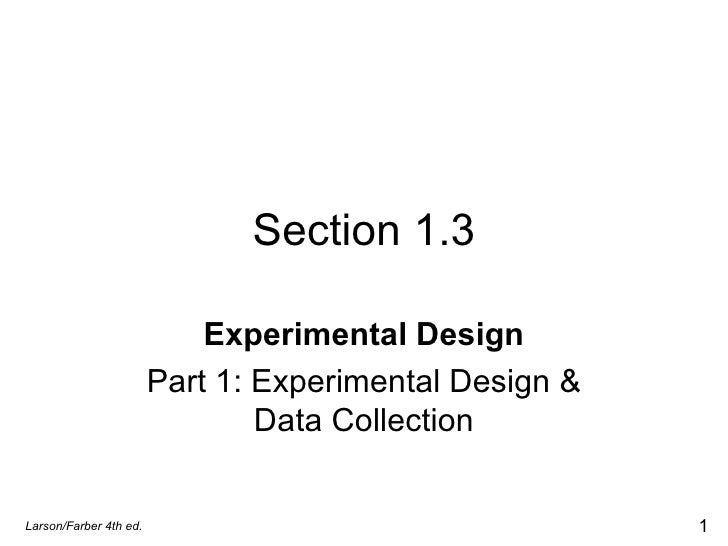 Section 1.3 Experimental Design Part 1: Experimental Design & Data Collection Larson/Farber 4th ed.