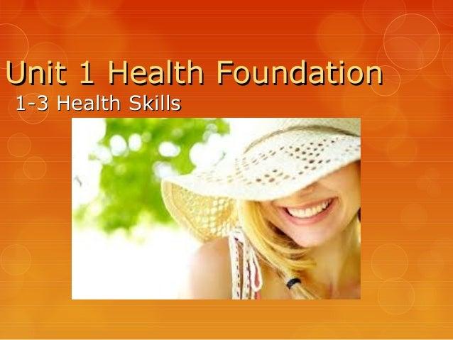 Unit 1 Health FoundationUnit 1 Health Foundation 1-3 Health Skills1-3 Health Skills
