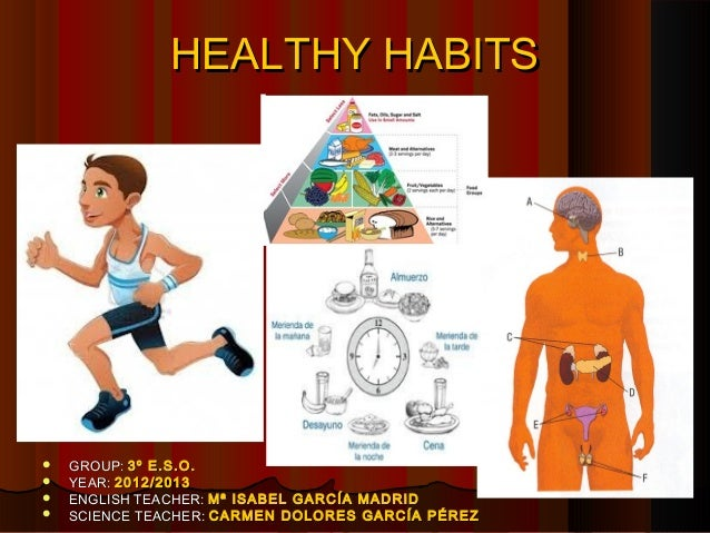 HEALTHY HABITSHEALTHY HABITS GROUP:GROUP: 3º E.S.O.3º E.S.O. YEAR:YEAR: 2012/20132012/2013 ENGLISH TEACHER:ENGLISH TEAC...