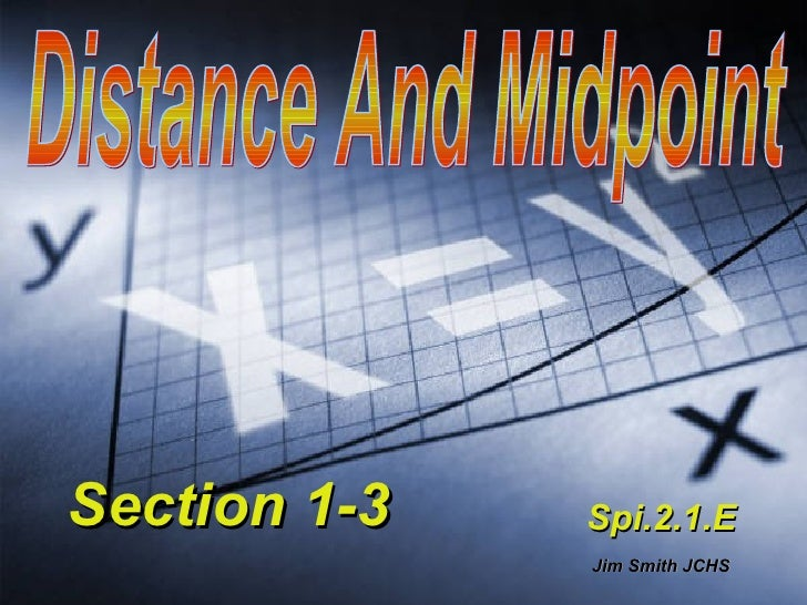 Distance And Midpoint Section 1-3 Jim Smith JCHS Spi.2.1.E