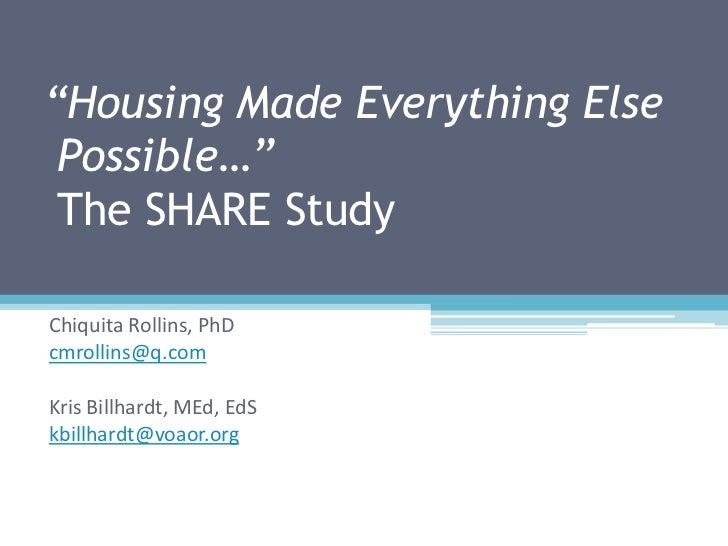 """""""Housing Made Everything Else Possible…"""" The SHARE StudyChiquita Rollins, PhDcmrollins@q.comKris Billhardt, MEd, EdSkbillh..."""