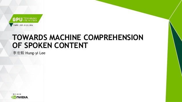 TAIPEI | SEP. 21-22, 2016 李宏毅 Hung-yi Lee TOWARDS MACHINE COMPREHENSION OF SPOKEN CONTENT