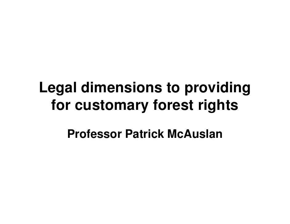Legal dimensions to providing  for customary forest rights    Professor Patrick McAuslan