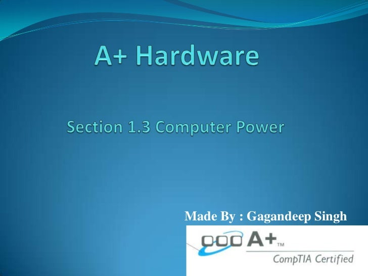A+ Hardware<br />Section 1.3 Computer Power<br />Made By : Gagandeep Singh<br />