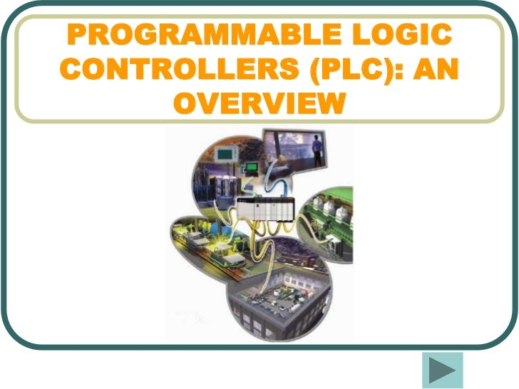 PROGRAMMABLE LOGICCONTROLLERS (PLC): AN     OVERVIEW