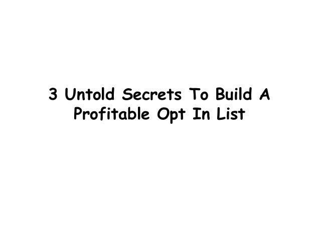 3 Untold Secrets To Build A Profitable Opt In List
