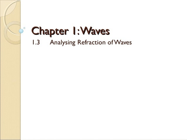 Chapter 1:WavesChapter 1:Waves 1.3 Analysing Refraction ofWaves