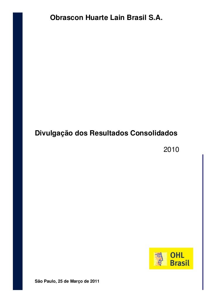 Divulgação de Resultados 2010            Obrascon Huarte Lain Brasil S.A.       25 de março de 2011                       ...