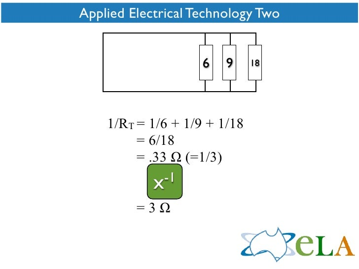 Applied Electrical Technology Two                       6   9     18         1/RT = 1/6 + 1/9 + 1/18          = 6/18      ...