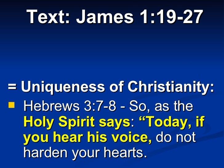 <ul><li>Text: James 1:19-27 </li></ul><ul><li>= Uniqueness of Christianity: </li></ul><ul><li>Hebrews 3:7-8 - So, as the  ...