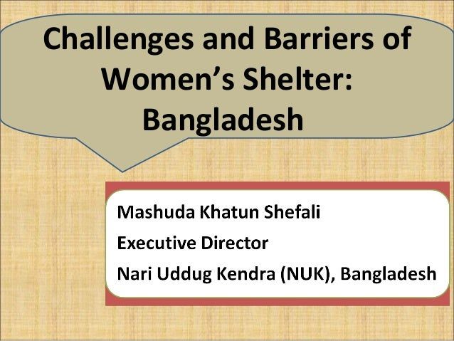 Challenges and Barriers of    Women's Shelter:       Bangladesh