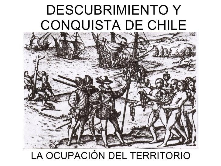 DESCUBRIMIENTO Y  CONQUISTA DE CHILE     LA OCUPACIÓN DEL TERRITORIO