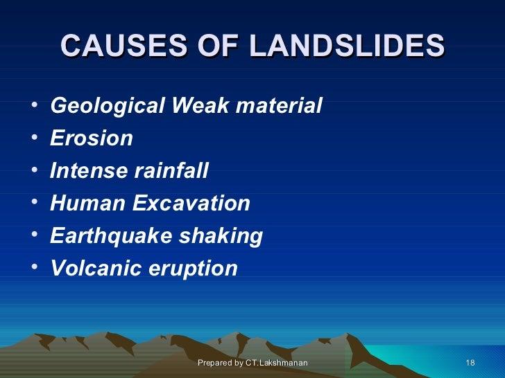 CAUSES OF LANDSLIDES•   Geological Weak material•   Erosion•   Intense rainfall•   Human Excavation•   Earthquake shaking•...