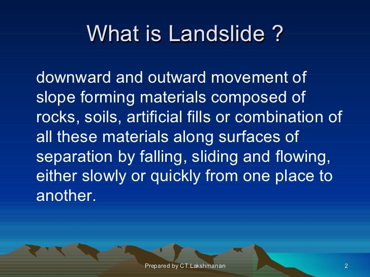 What is Landslide ?downward and outward movement ofslope forming materials composed ofrocks, soils, artificial fills or co...