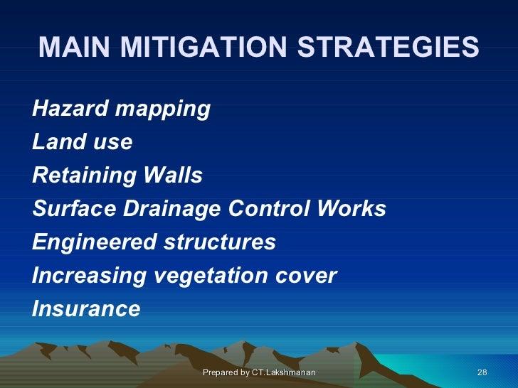 MAIN MITIGATION STRATEGIESHazard mappingLand useRetaining WallsSurface Drainage Control WorksEngineered structuresIncreasi...