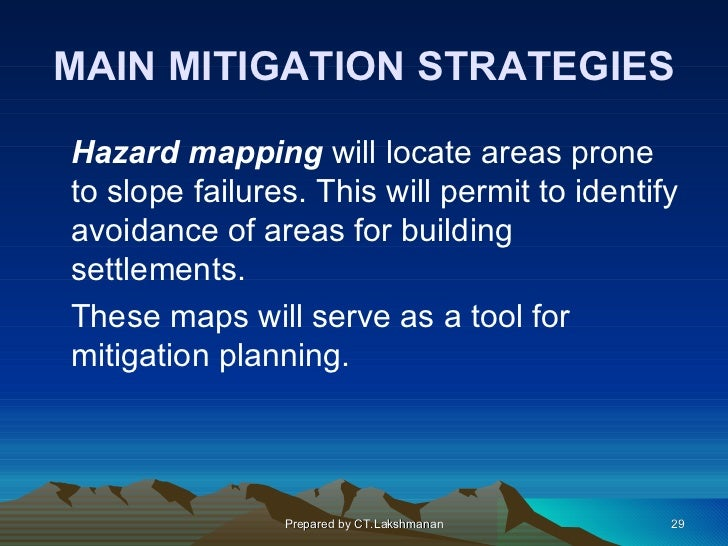 MAIN MITIGATION STRATEGIESHazard mapping will locate areas proneto slope failures. This will permit to identifyavoidance o...