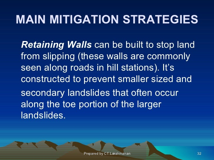 MAIN MITIGATION STRATEGIESRetaining Walls can be built to stop landfrom slipping (these walls are commonlyseen along roads...