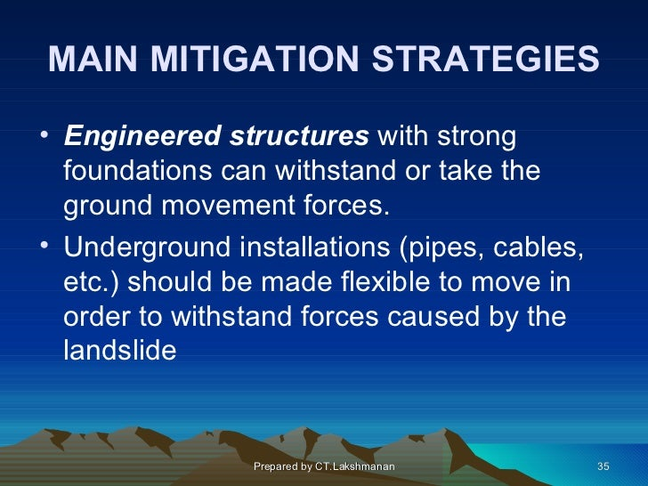 MAIN MITIGATION STRATEGIES• Engineered structures with strong  foundations can withstand or take the  ground movement forc...