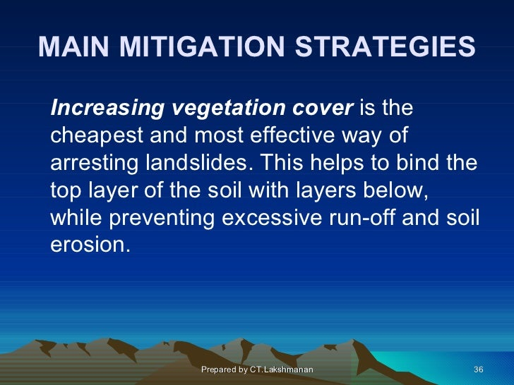MAIN MITIGATION STRATEGIESIncreasing vegetation cover is thecheapest and most effective way ofarresting landslides. This h...