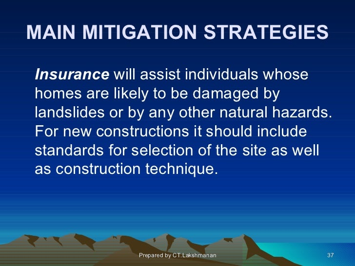 MAIN MITIGATION STRATEGIESInsurance will assist individuals whosehomes are likely to be damaged bylandslides or by any oth...