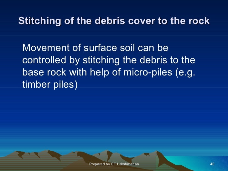 Stitching of the debris cover to the rockMovement of surface soil can becontrolled by stitching the debris to thebase rock...