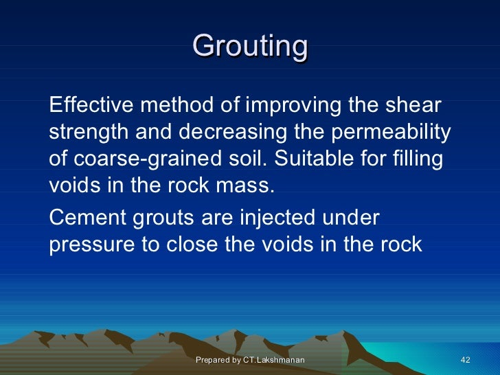 GroutingEffective method of improving the shearstrength and decreasing the permeabilityof coarse-grained soil. Suitable fo...