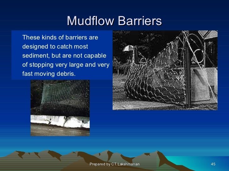 Mudflow BarriersThese kinds of barriers aredesigned to catch mostsediment, but are not capableof stopping very large and v...