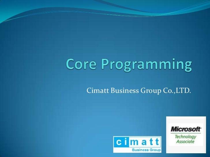 Core Programming<br />นายสมเกียรติ สอนนวล<br />Cimatt Business Group Co.,LTD.<br />