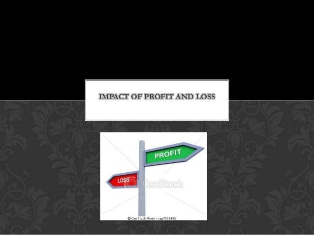 IMPACT OF PROFIT AND LOSS