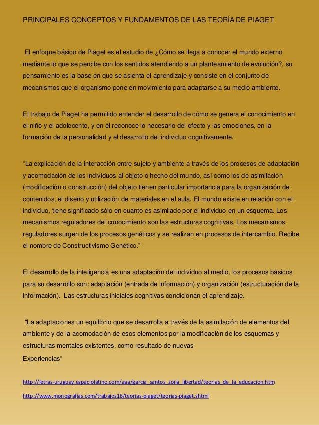 PRINCIPALES CONCEPTOS Y FUNDAMENTOS DE LAS TEORÍA DE PIAGET El enfoque básico de Piaget es el estudio de ¿Cómo se llega a ...