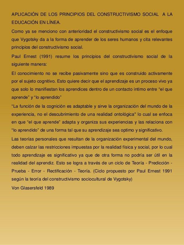 APLICACIÓN DE LOS PRINCIPIOS DEL CONSTRUCTIVISMO SOCIAL A LA EDUCACIÓN EN LÍNEA. Como ya se menciono con anterioridad el c...