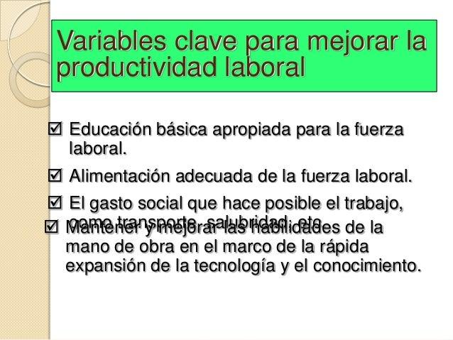 Variables clave para mejorar la productividad laboral Educación básica apropiada para la fuerza  laboral. Alimentación a...