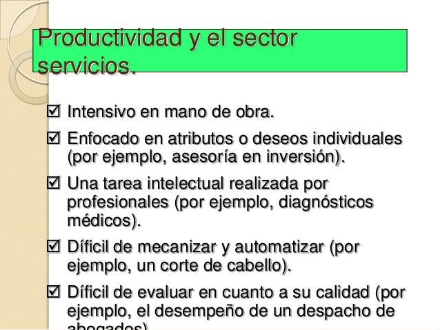 Productividad y el sectorservicios. Intensivo en mano de obra. Enfocado en atributos o deseos individuales  (por ejemplo...